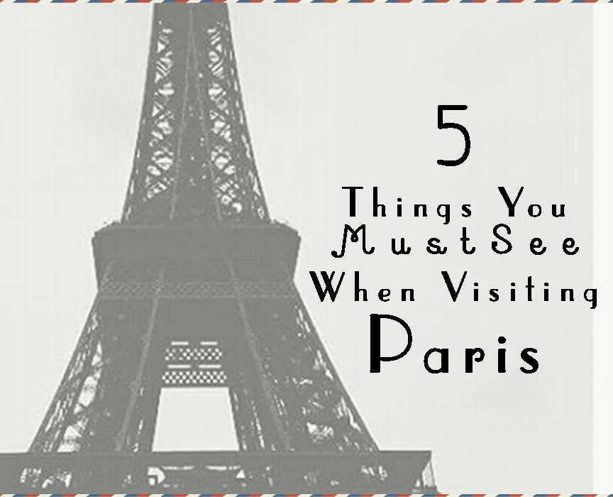 5 choses que vous devez voir à Paris